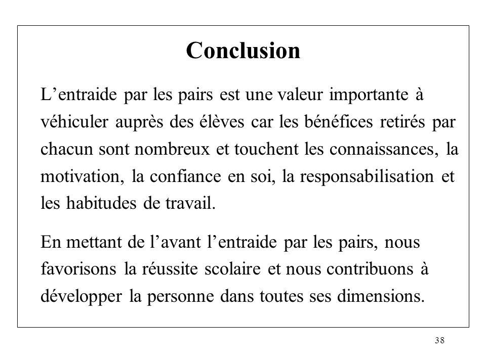 38 Conclusion Lentraide par les pairs est une valeur importante à véhiculer auprès des élèves car les bénéfices retirés par chacun sont nombreux et to