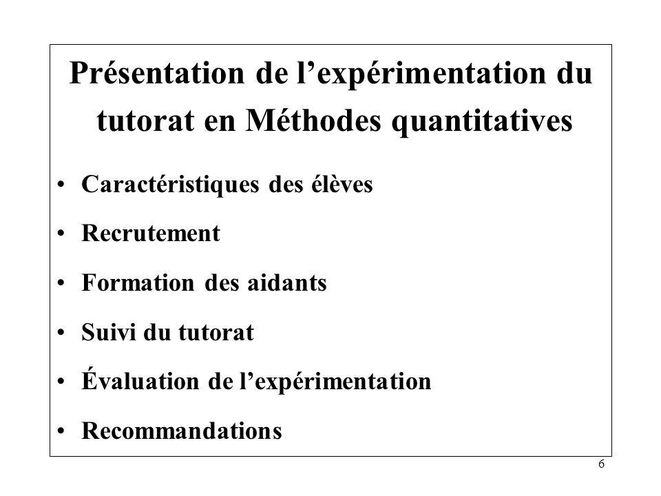 6 Présentation de lexpérimentation du tutorat en Méthodes quantitatives Caractéristiques des élèves Recrutement Formation des aidants Suivi du tutorat