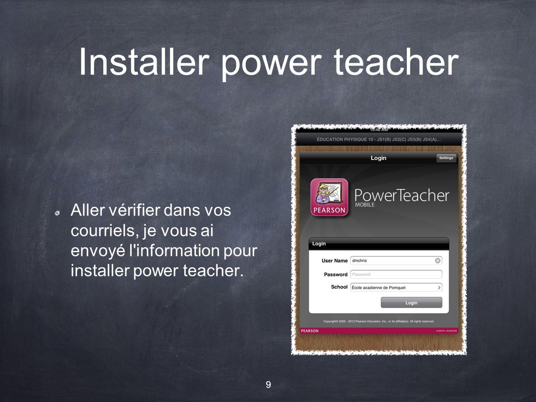 Installer power teacher Aller vérifier dans vos courriels, je vous ai envoyé l information pour installer power teacher.