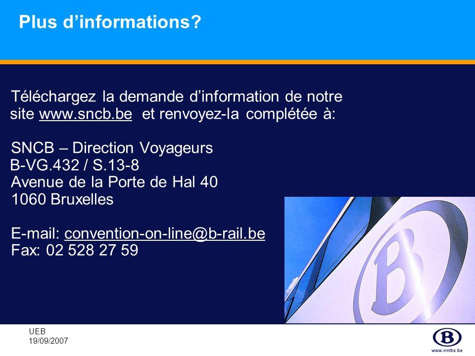 www.nmbs.be UEB 19/09/2007 Plus dinformations? Téléchargez la demande dinformation de notre site www.sncb.be et renvoyez-la complétée à: SNCB – Direct