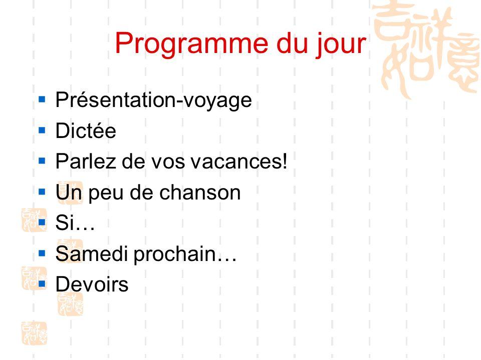 Programme du jour Présentation-voyage Dictée Parlez de vos vacances.