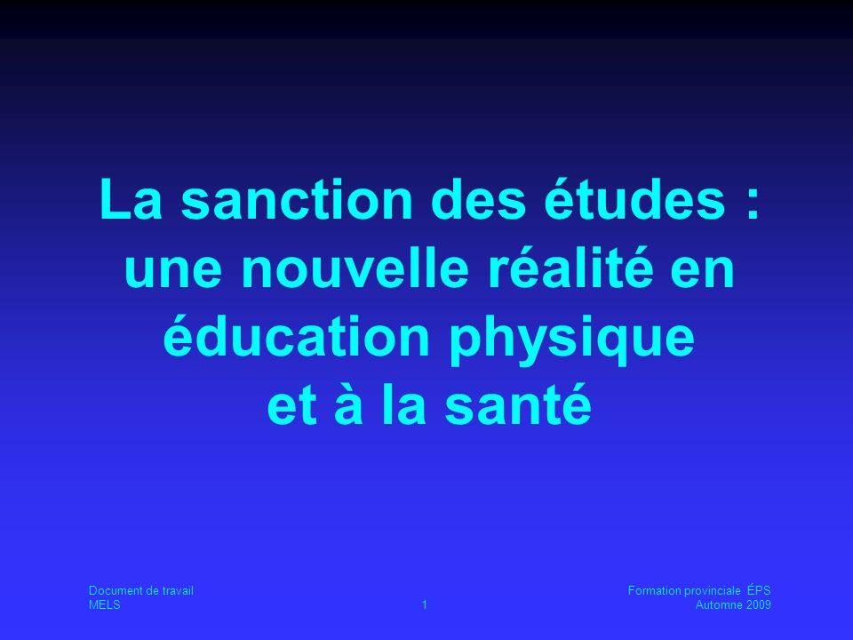 Document de travailFormation provinciale ÉPS MELS1Automne 2009 La sanction des études : une nouvelle réalité en éducation physique et à la santé