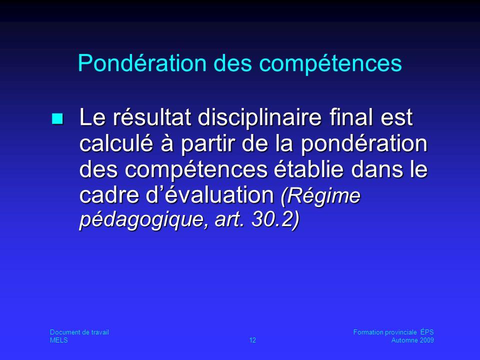 Pondération des compétences Le résultat disciplinaire final est calculé à partir de la pondération des compétences établie dans le cadre dévaluation (Régime pédagogique, art.