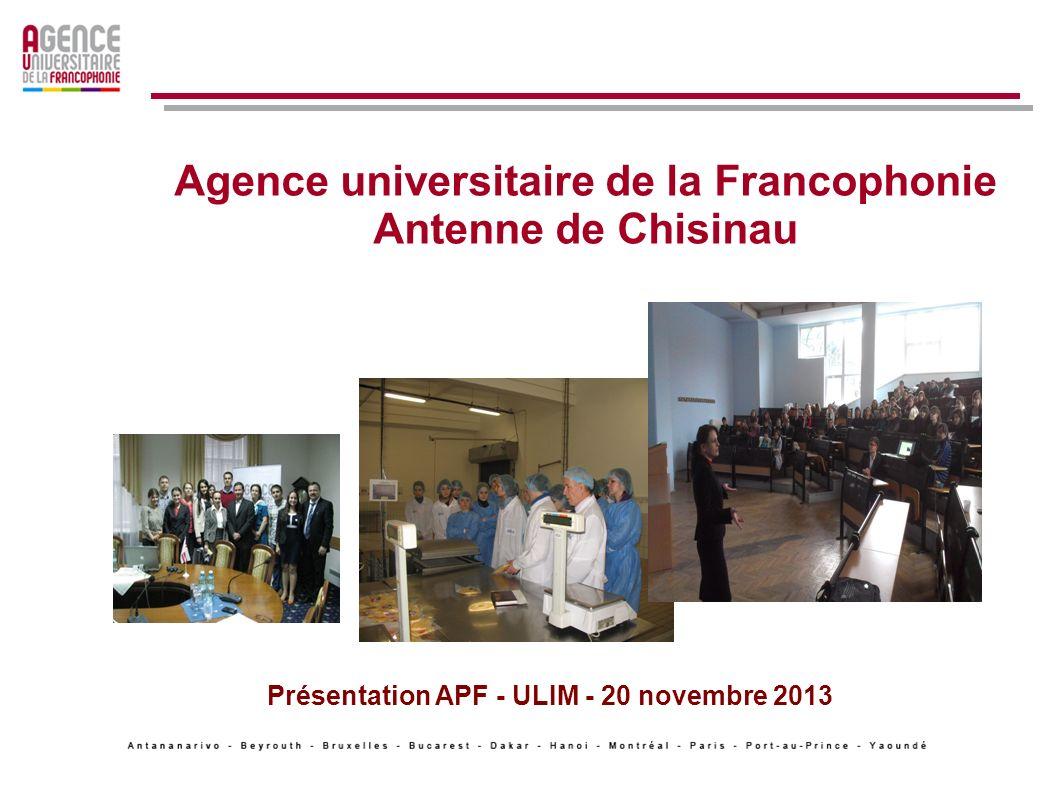 Agence universitaire de la Francophonie Antenne de Chisinau Présentation APF - ULIM - 20 novembre 2013