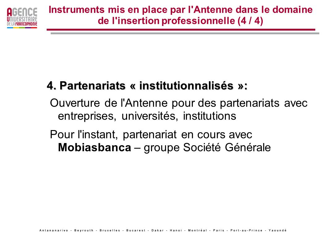 Instruments mis en place par l'Antenne dans le domaine de l'insertion professionnelle (4 / 4) 4. Partenariats « institutionnalisés »: Ouverture de l'A