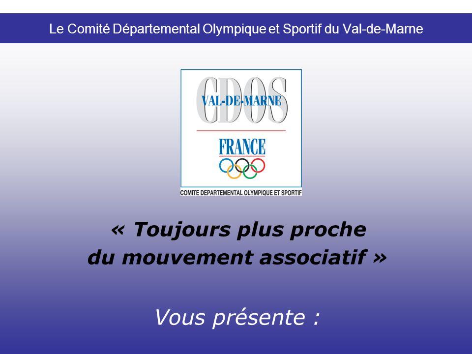 Le Comité Départemental Olympique et Sportif du Val-de-Marne « Toujours plus proche du mouvement associatif » Vous présente :