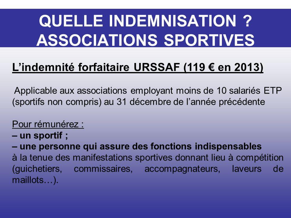 QUELLE INDEMNISTATION ? Lindemnité forfaitaire URSSAF (119 en 2013) Applicable aux associations employant moins de 10 salariés ETP (sportifs non compr