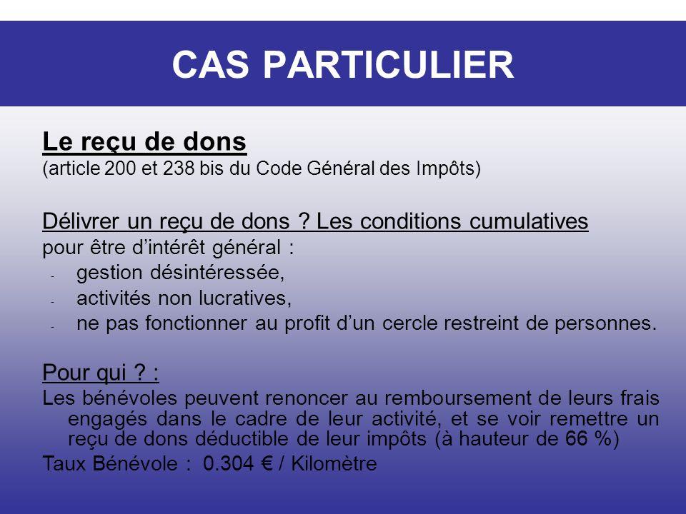CAS PARTICULIER Le reçu de dons (article 200 et 238 bis du Code Général des Impôts) Délivrer un reçu de dons ? Les conditions cumulatives pour être di