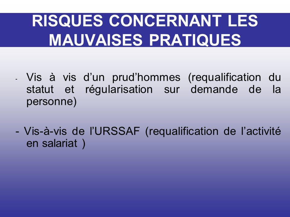 RISQUES CONCERNANT LES MAUVAISES PRATIQUES - Vis à vis dun prudhommes (requalification du statut et régularisation sur demande de la personne) - Vis-à