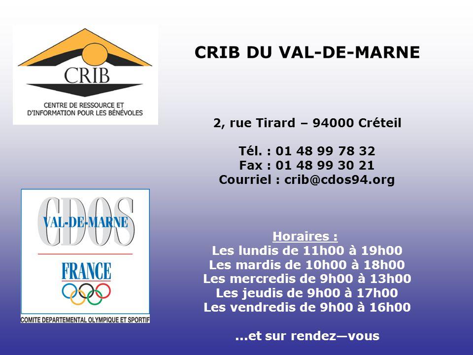 CRIB DU VAL-DE-MARNE 2, rue Tirard – 94000 Créteil Tél. : 01 48 99 78 32 Fax : 01 48 99 30 21 Courriel : crib@cdos94.org Horaires : Les lundis de 11h0