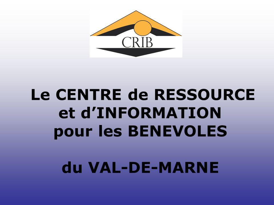 Le CENTRE de RESSOURCE et dINFORMATION pour les BENEVOLES du VAL-DE-MARNE