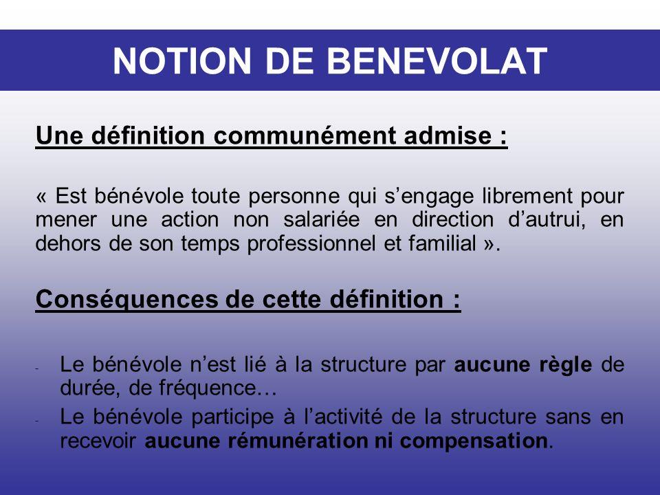 NOTION DE BENEVOLAT Une définition communément admise : « Est bénévole toute personne qui sengage librement pour mener une action non salariée en dire