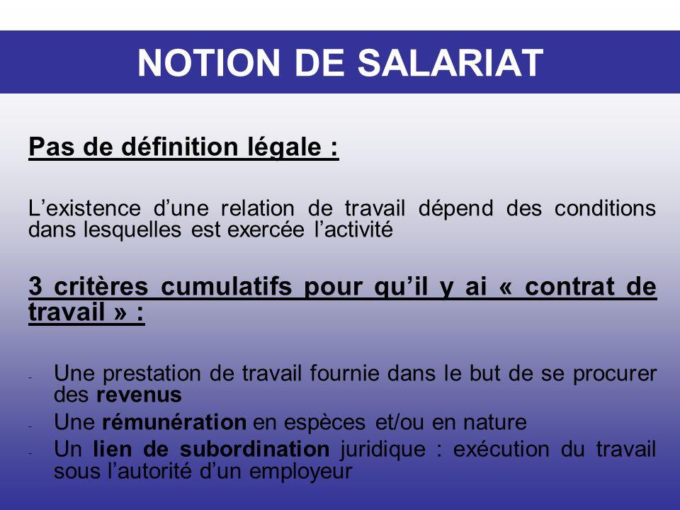 NOTION DE SALARIAT Pas de définition légale : Lexistence dune relation de travail dépend des conditions dans lesquelles est exercée lactivité 3 critèr