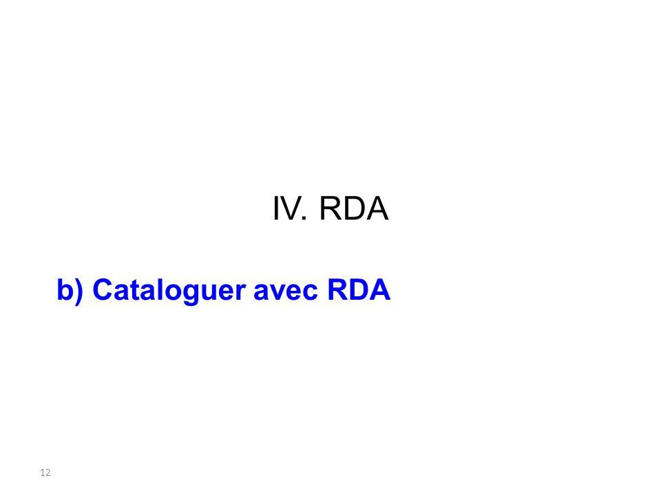 12 IV. RDA b) Cataloguer avec RDA