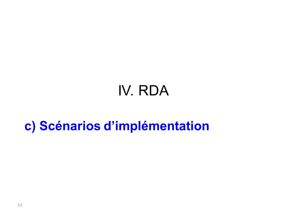 19 IV. RDA c) Scénarios dimplémentation