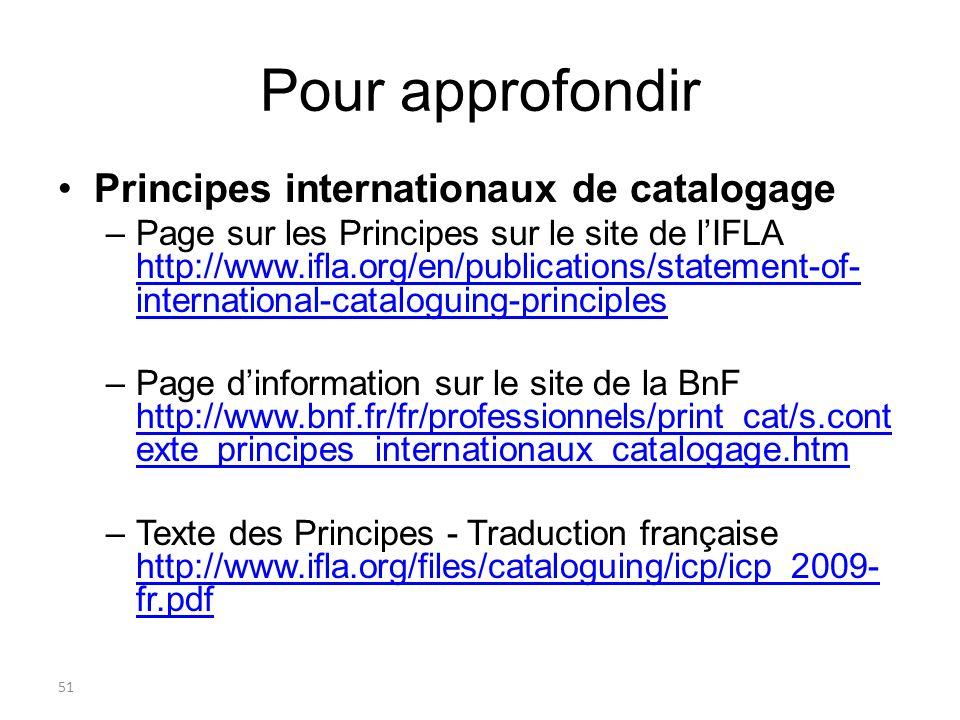 51 Pour approfondir Principes internationaux de catalogage –Page sur les Principes sur le site de lIFLA http://www.ifla.org/en/publications/statement-
