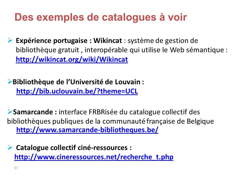 57 Des exemples de catalogues à voir Expérience portugaise : Wikincat : système de gestion de bibliothèque gratuit, interopérable qui utilise le Web s
