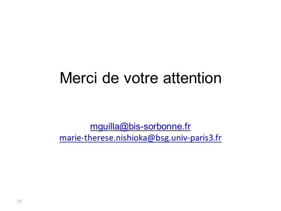 73 Merci de votre attention mguilla@bis-sorbonne.fr marie-therese.nishioka@bsg.univ-paris3.fr mguilla@bis-sorbonne.fr marie-therese.nishioka@bsg.univ-