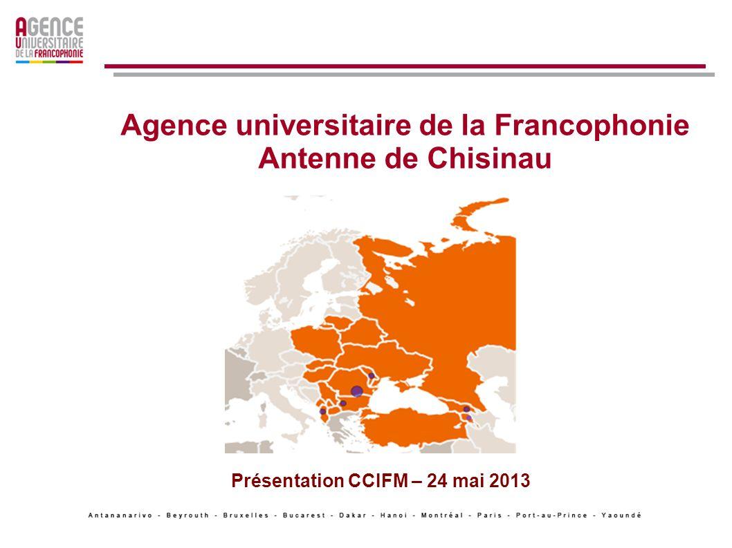 Agence universitaire de la Francophonie Antenne de Chisinau Présentation CCIFM – 24 mai 2013