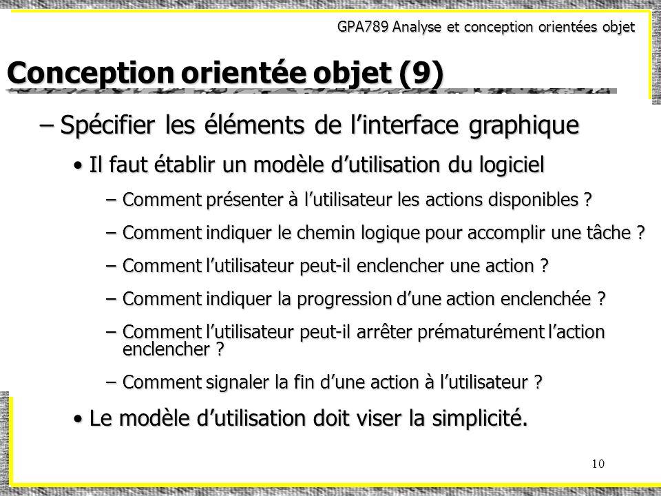 GPA789 Analyse et conception orientées objet 10 Conception orientée objet (9) –Spécifier les éléments de linterface graphique Il faut établir un modèl