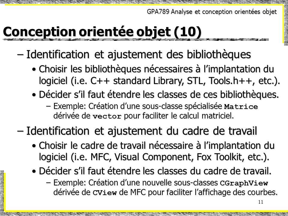 GPA789 Analyse et conception orientées objet 11 Conception orientée objet (10) –Identification et ajustement des bibliothèques Choisir les bibliothèqu