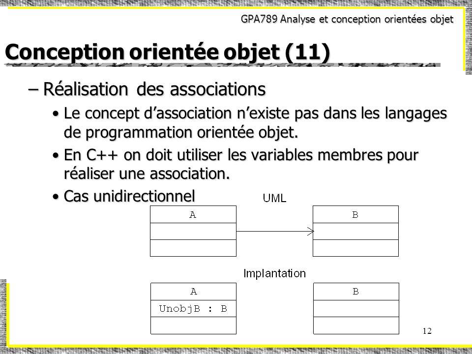 GPA789 Analyse et conception orientées objet 12 Conception orientée objet (11) –Réalisation des associations Le concept dassociation nexiste pas dans