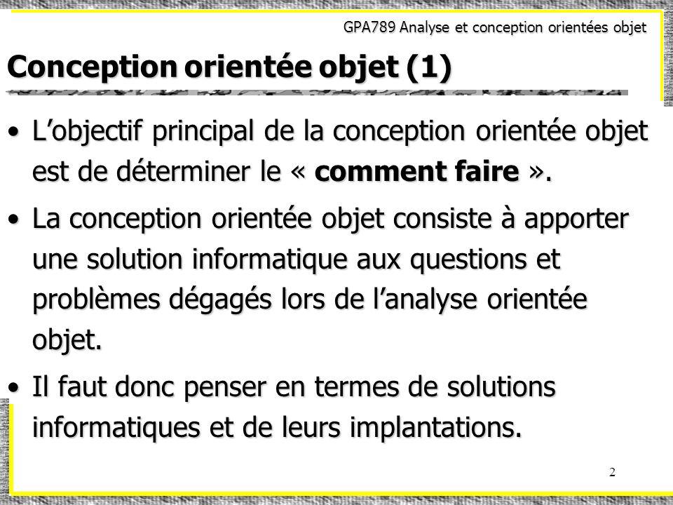 GPA789 Analyse et conception orientées objet 2 Conception orientée objet (1) Lobjectif principal de la conception orientée objet est de déterminer le