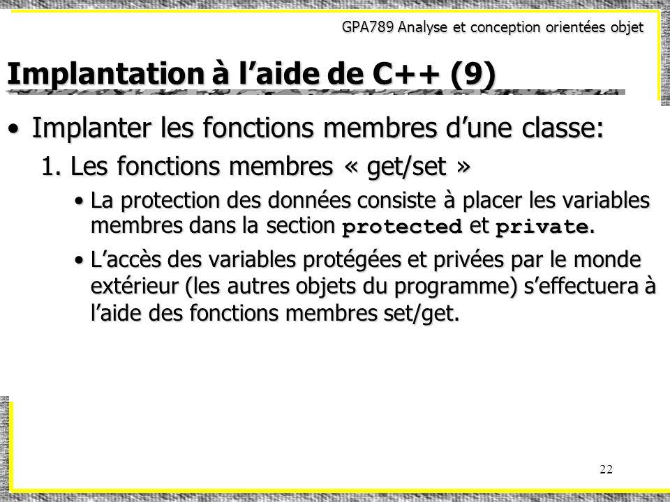 GPA789 Analyse et conception orientées objet 22 Implantation à laide de C++ (9) Implanter les fonctions membres dune classe:Implanter les fonctions me