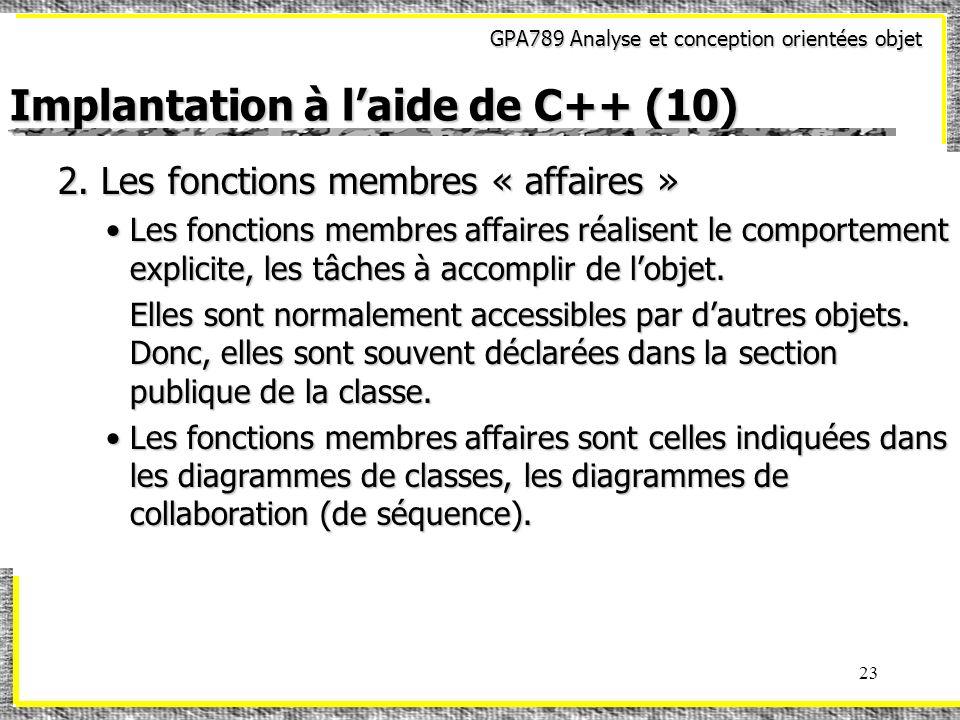 GPA789 Analyse et conception orientées objet 23 Implantation à laide de C++ (10) 2. Les fonctions membres « affaires » Les fonctions membres affaires