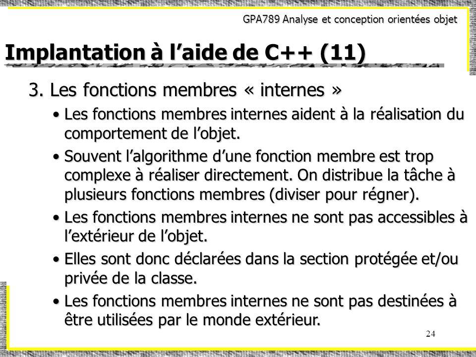 GPA789 Analyse et conception orientées objet 24 Implantation à laide de C++ (11) 3. Les fonctions membres « internes » Les fonctions membres internes