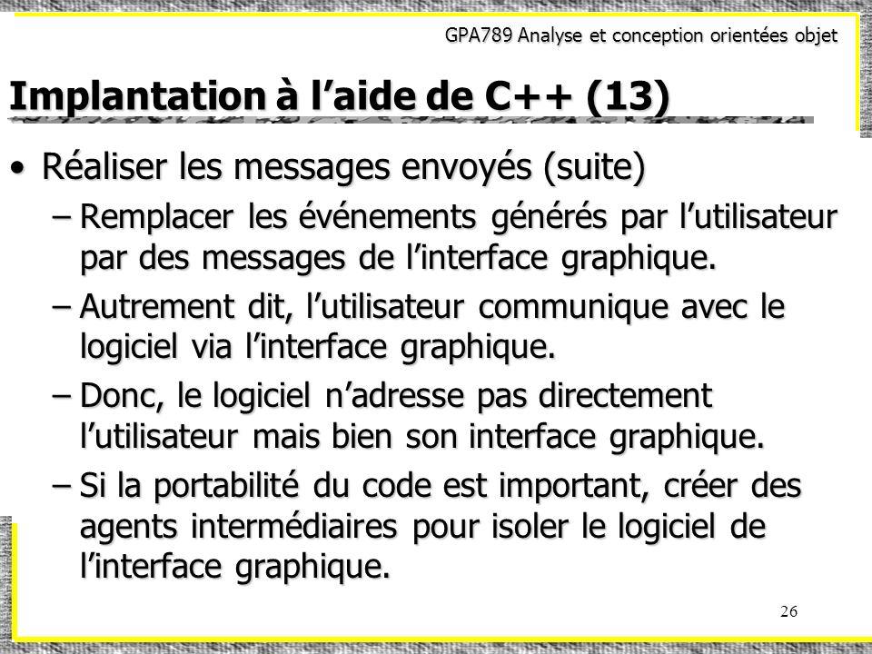 GPA789 Analyse et conception orientées objet 26 Implantation à laide de C++ (13) Réaliser les messages envoyés (suite)Réaliser les messages envoyés (s