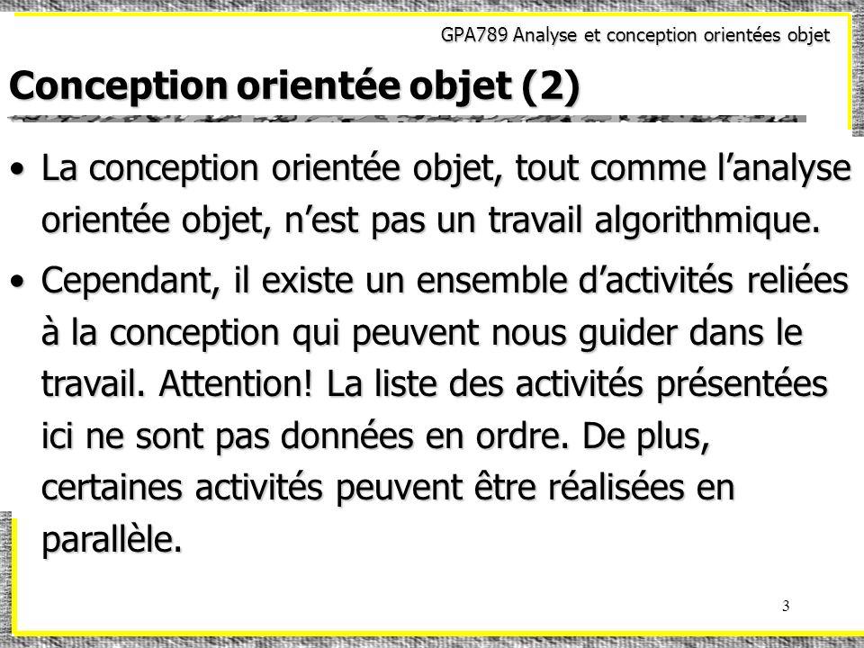 GPA789 Analyse et conception orientées objet 34 Modèles de conception (7) Patron « FAÇADE »Patron « FAÇADE » Situation:Situation: –Un système existant possède une interface qui est complète et complexe.