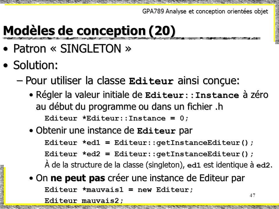 GPA789 Analyse et conception orientées objet 47 Modèles de conception (20) Patron « SINGLETON »Patron « SINGLETON » Solution:Solution: –Pour utiliser