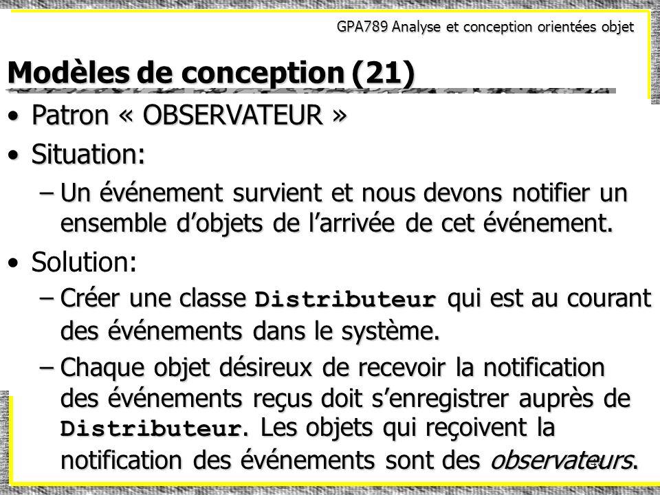 GPA789 Analyse et conception orientées objet 48 Modèles de conception (21) Patron « OBSERVATEUR »Patron « OBSERVATEUR » Situation:Situation: –Un événe