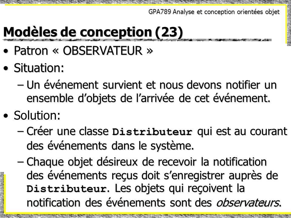 GPA789 Analyse et conception orientées objet 50 Modèles de conception (23) Patron « OBSERVATEUR »Patron « OBSERVATEUR » Situation:Situation: –Un événe