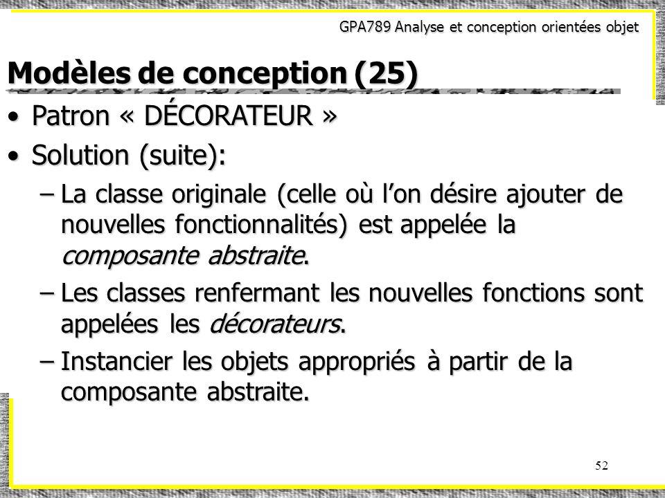 GPA789 Analyse et conception orientées objet 52 Modèles de conception (25) Patron « DÉCORATEUR »Patron « DÉCORATEUR » Solution (suite):Solution (suite