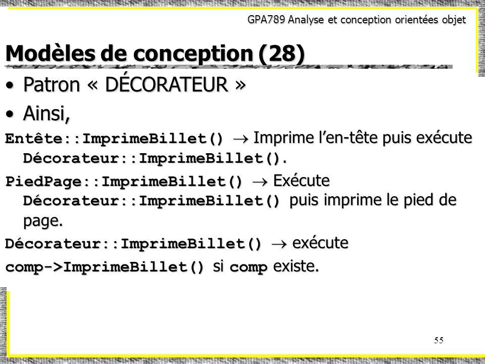 GPA789 Analyse et conception orientées objet 55 Modèles de conception (28) Patron « DÉCORATEUR »Patron « DÉCORATEUR » Ainsi,Ainsi, Entête::ImprimeBill