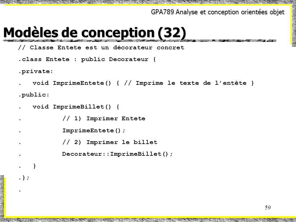 GPA789 Analyse et conception orientées objet 59 // Classe Entete est un décorateur concret.class Entete : public Decorateur {.private:.void ImprimeEnt