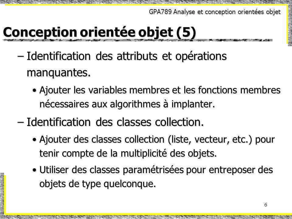 GPA789 Analyse et conception orientées objet 47 Modèles de conception (20) Patron « SINGLETON »Patron « SINGLETON » Solution:Solution: –Pour utiliser la classe Editeur ainsi conçue: Régler la valeur initiale de Editeur::Instance à zéro au début du programme ou dans un fichier.hRégler la valeur initiale de Editeur::Instance à zéro au début du programme ou dans un fichier.h Editeur *Editeur::Instance = 0; Obtenir une instance de Editeur parObtenir une instance de Editeur par Editeur *ed1 = Editeur::getInstanceEditeur(); Editeur *ed2 = Editeur::getInstanceEditeur(); À de la structure de la classe (singleton), ed1 est identique à ed2.