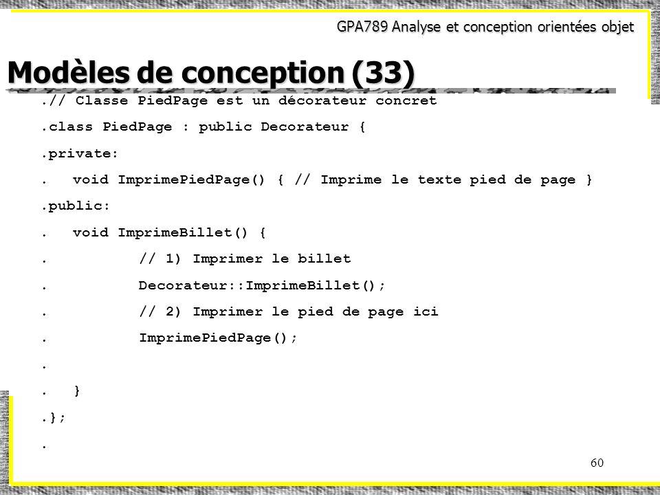 GPA789 Analyse et conception orientées objet 60.// Classe PiedPage est un décorateur concret.class PiedPage : public Decorateur {.private:.void Imprim
