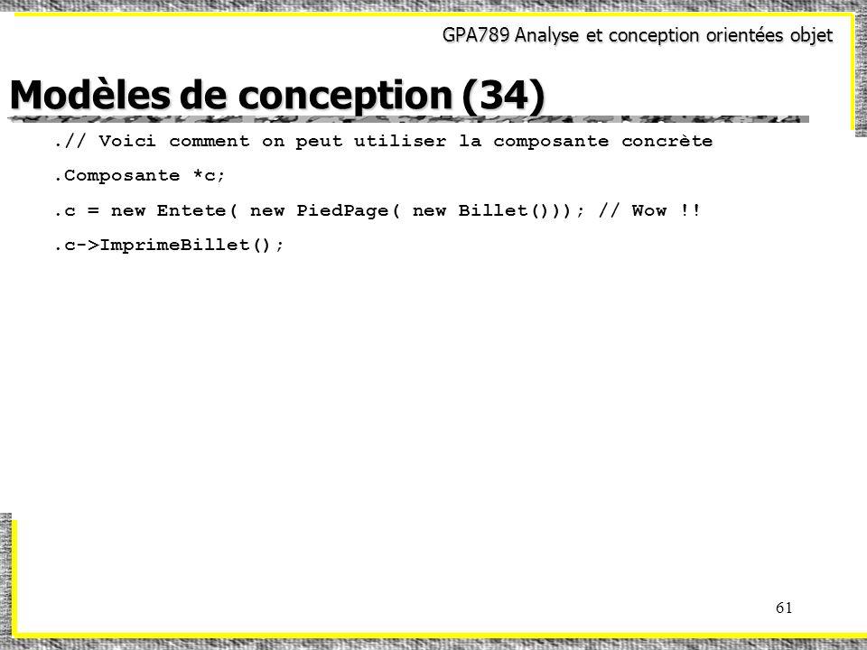 GPA789 Analyse et conception orientées objet 61.// Voici comment on peut utiliser la composante concrète.Composante *c;.c = new Entete( new PiedPage(