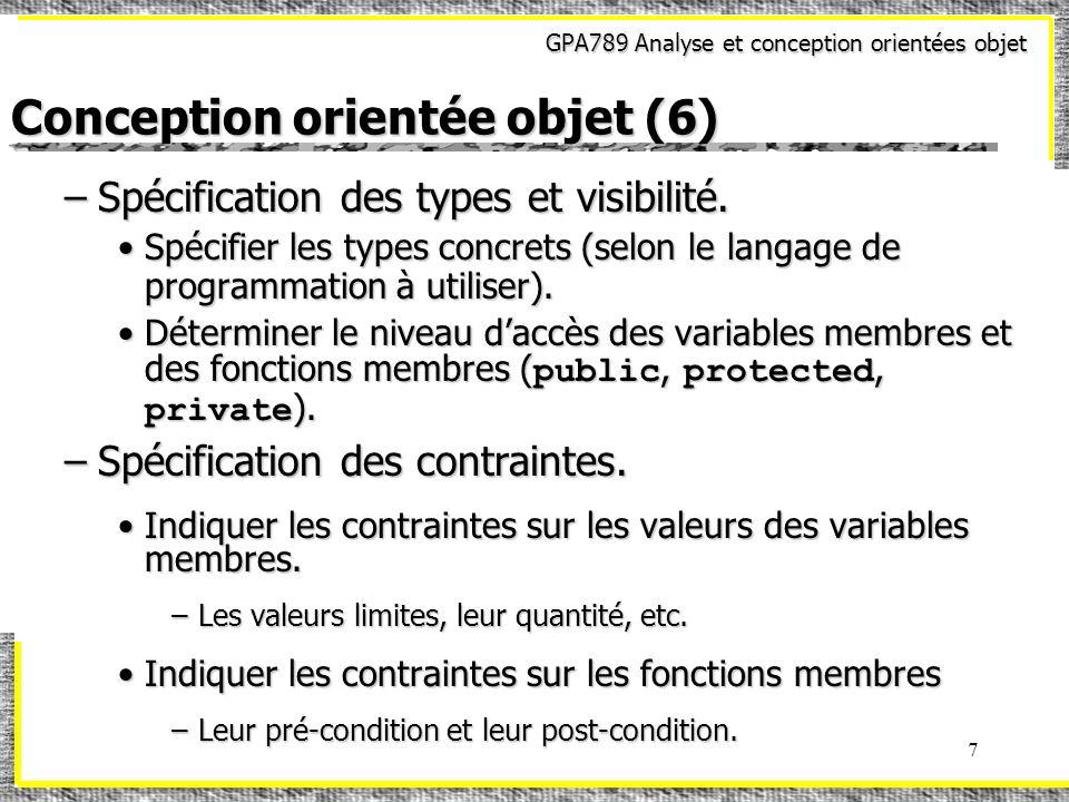 GPA789 Analyse et conception orientées objet 18 Implantation à laide de C++ (5) –Ajouter explicitement un constructeur de copie à chacune des classes Un constructeur de copie est celui qui accepte une référence à la classe elle-même.Un constructeur de copie est celui qui accepte une référence à la classe elle-même.