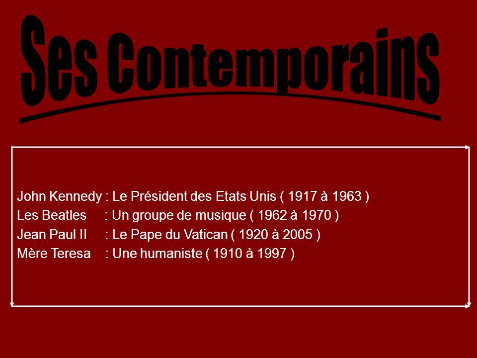 John Kennedy : Le Président des Etats Unis ( 1917 à 1963 ) Les Beatles : Un groupe de musique ( 1962 à 1970 ) Jean Paul II : Le Pape du Vatican ( 1920