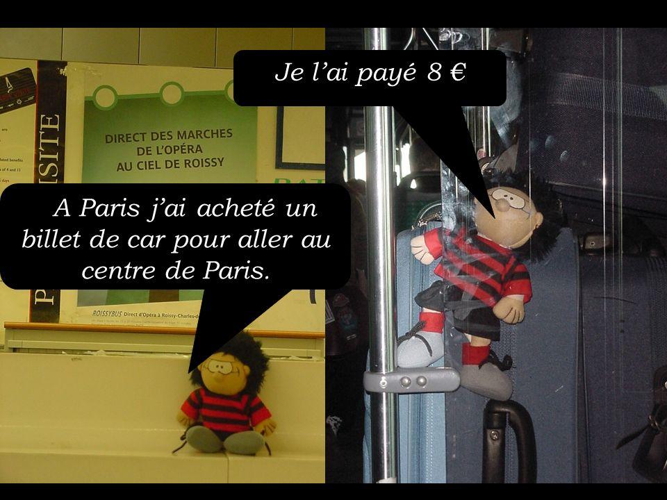 AA Paris jai acheté un billet de car pour aller au centre de Paris. Je lai payé 8