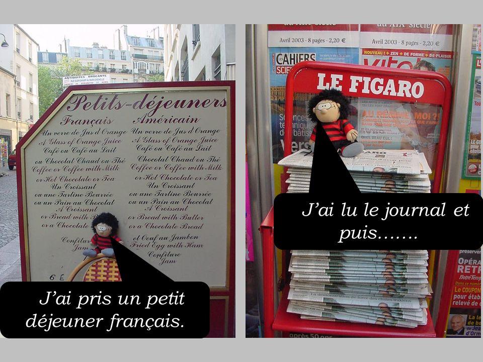 AJai pris un petit déjeuner français. AJai lu le journal et puis…….