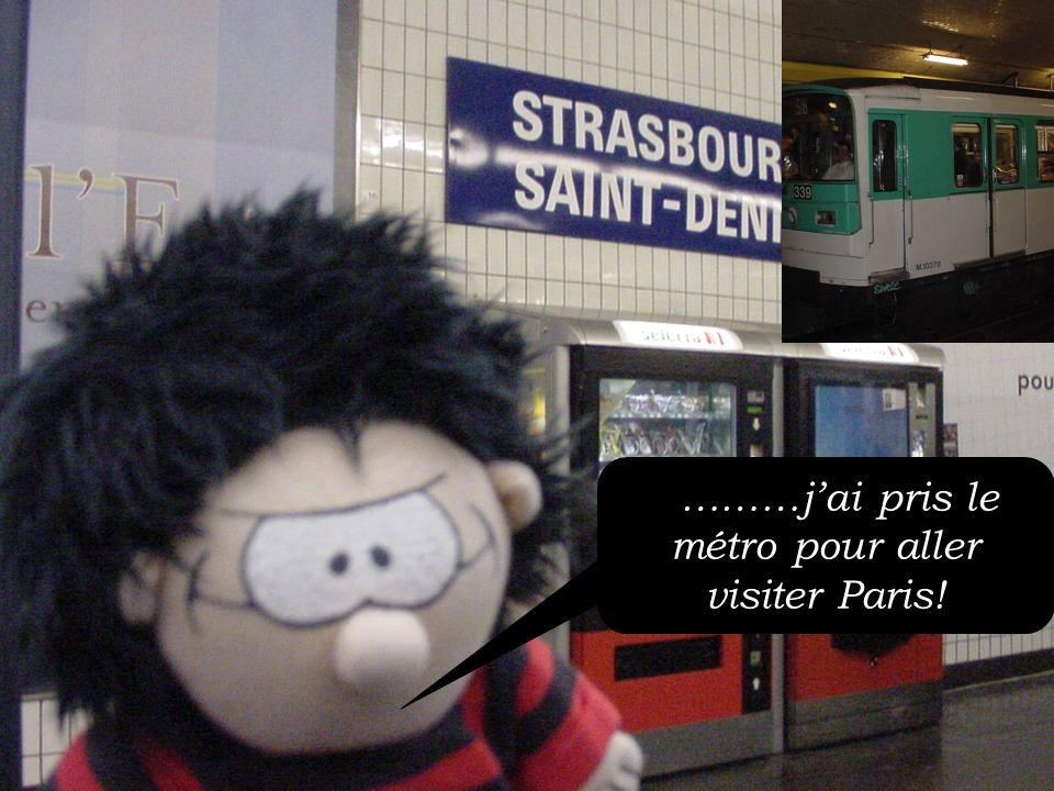 A ………jai pris le métro pour aller visiter Paris!