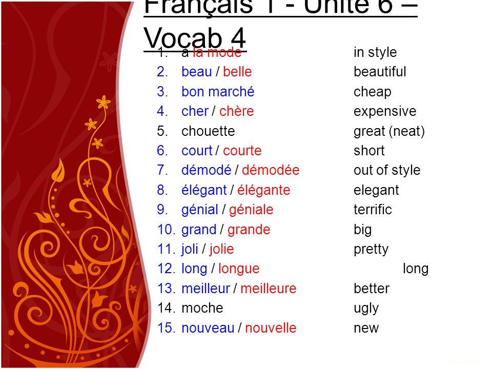Français 1 - Unité 6 – Vocab 4 1. à la modein style 2. beau / bellebeautiful 3. bon marchécheap 4. cher / chèreexpensive 5. chouettegreat (neat) 6. co
