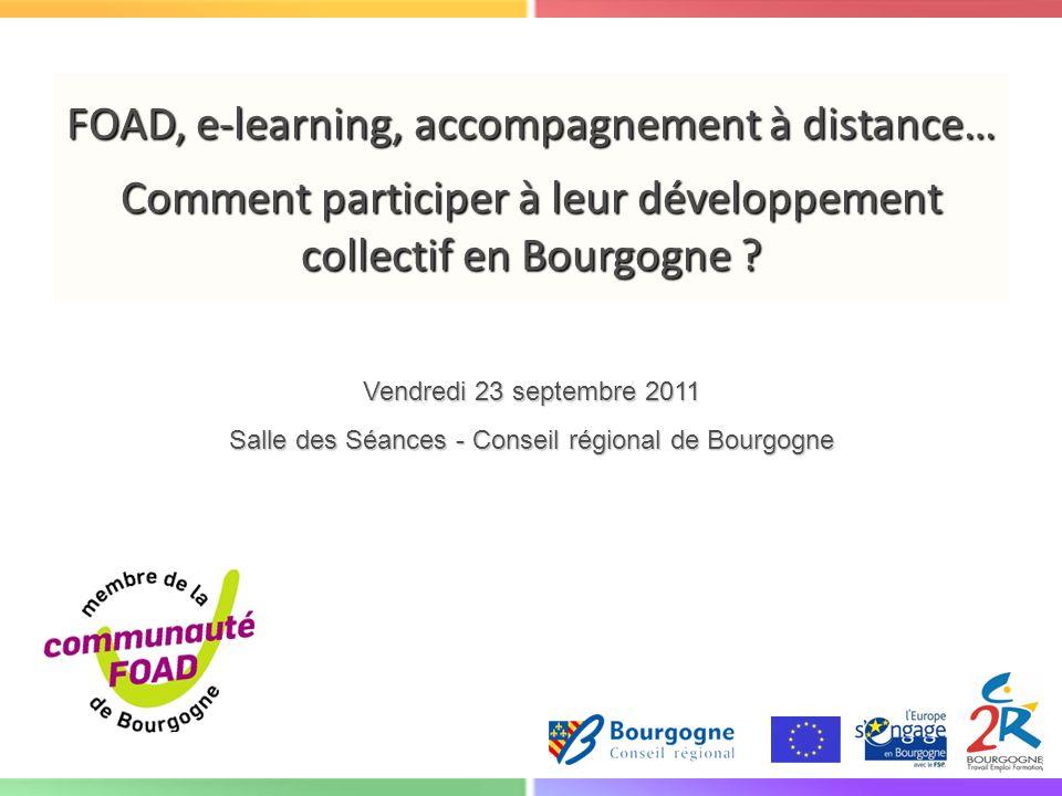 FOAD, e-learning, accompagnement à distance… Comment participer à leur développement collectif en Bourgogne ? Vendredi 23 septembre 2011 Salle des Séa