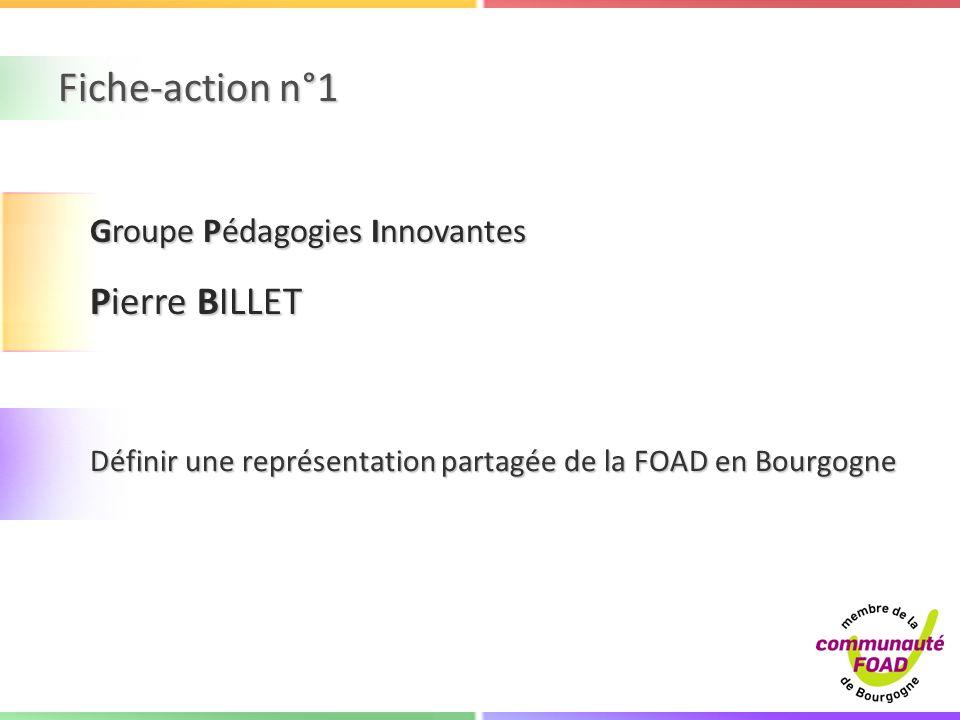 Fiche-action n°1 Définir une représentation partagée de la FOAD en Bourgogne Groupe Pédagogies Innovantes Pierre BILLET
