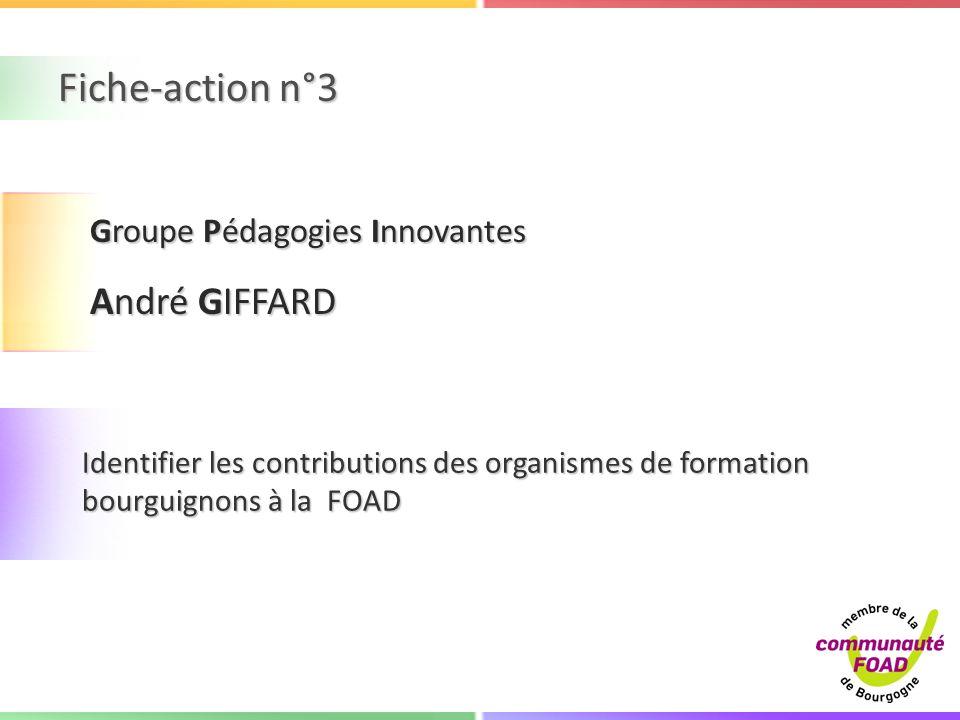 Fiche-action n°3 Identifier les contributions des organismes de formation bourguignons à la FOAD Groupe Pédagogies Innovantes André GIFFARD